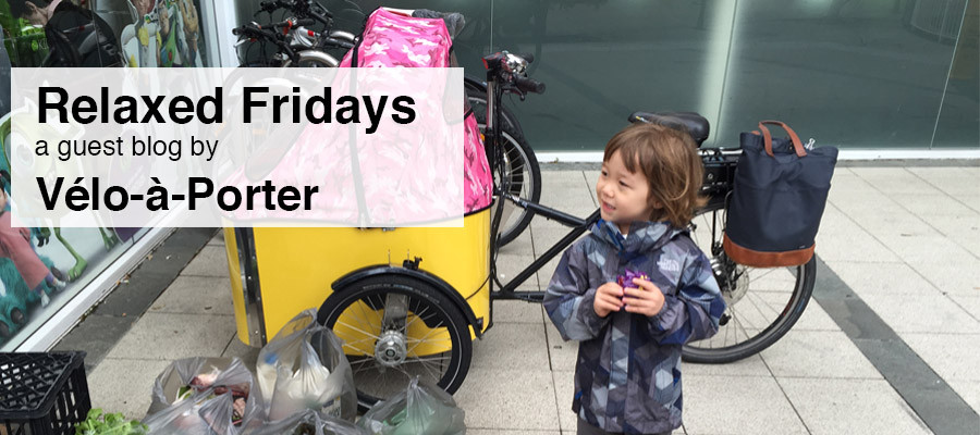 Relaxed Fridays – a guest blog by Vélo-à-Porter